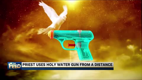 The Feed: Holy water gun